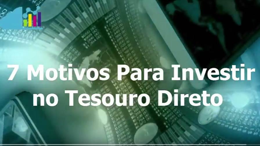 7 Motivos Para Investir no Tesouro Direto